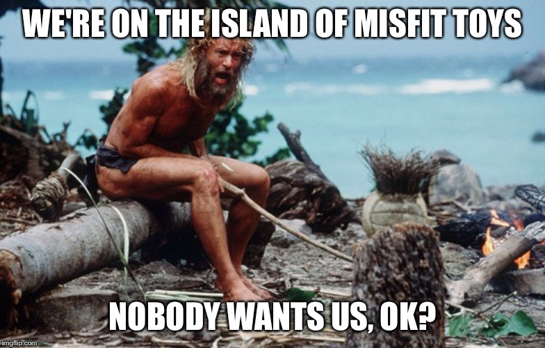 SANTA.  Y  U  NO  RESCUE  WILSON ? | WE'RE ON THE ISLAND OF MISFIT TOYS NOBODY WANTS US, OK? | image tagged in castawaywilson | made w/ Imgflip meme maker