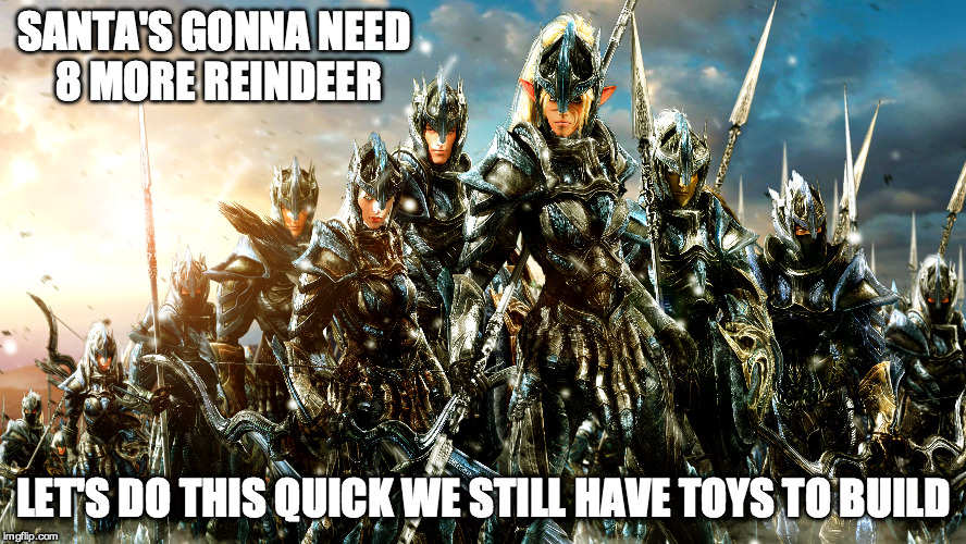 SANTA'S GONNA NEED 8 MORE REINDEER LET'S DO THIS QUICK WE STILL HAVE TOYS TO BUILD | made w/ Imgflip meme maker