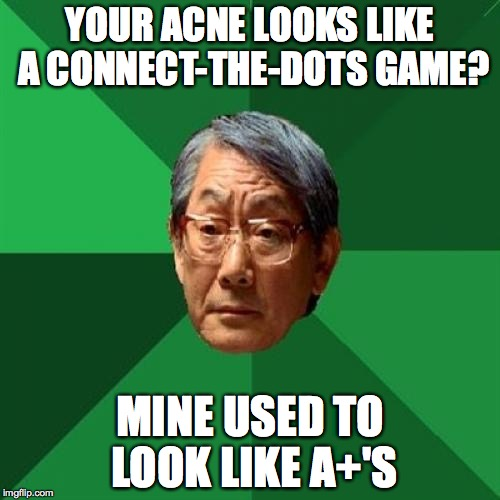 w211c high expectations asian father meme imgflip,Acne Meme