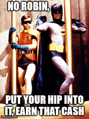 twerk | NO ROBIN, PUT YOUR HIP INTO IT, EARN THAT CASH | image tagged in batman pole | made w/ Imgflip meme maker