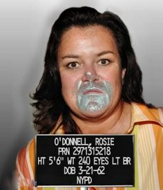 rosie odonell mugshot | , | image tagged in rosie odonell mugshot | made w/ Imgflip meme maker