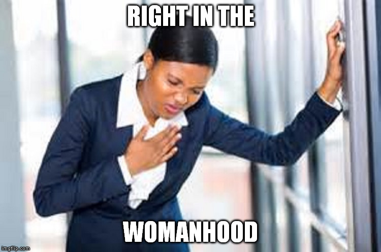RIGHT IN THE WOMANHOOD | made w/ Imgflip meme maker