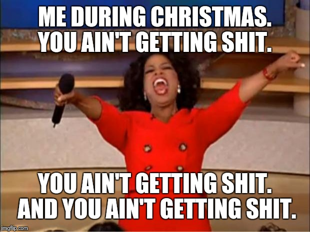 You aint getting shit for christmas