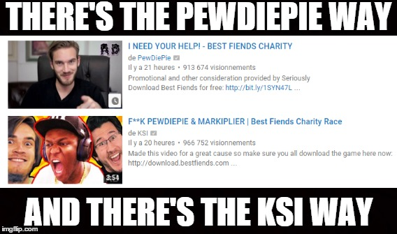 Best Fiends CharityPEWDIEPIE v KSI | THERE'S THE PEWDIEPIE WAY AND THERE'S THE KSI WAY | image tagged in youtubers,ksi,pewdiepie,markiplier,video,youtube | made w/ Imgflip meme maker