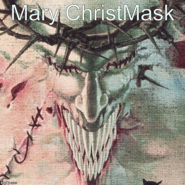 Mary ChristMask | Mary ChristMask | image tagged in merry,christmas,christ,mask,mary | made w/ Imgflip meme maker