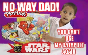 NO WAY DAD! YOU CAN'T USE MY CATAPULT AGAIN | made w/ Imgflip meme maker