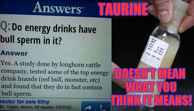 TAURINE DOESN'T MEAN WHAT YOU THINK IT MEANS! | made w/ Imgflip meme maker