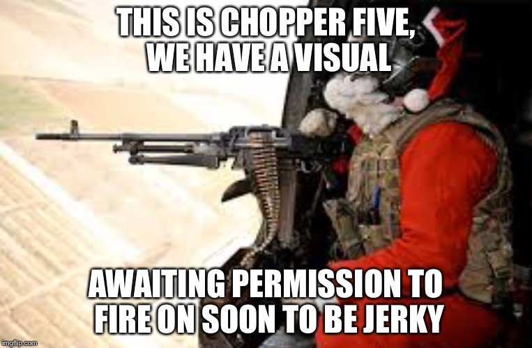 THIS IS CHOPPER FIVE, WE HAVE A VISUAL AWAITING PERMISSION TO FIRE ON SOON TO BE JERKY | made w/ Imgflip meme maker