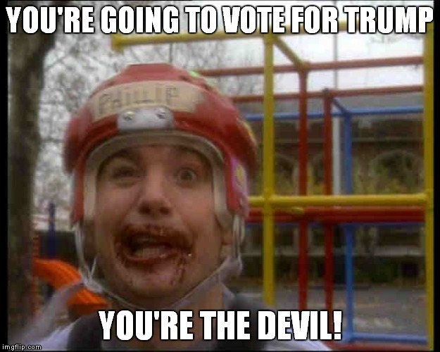 Phillip | YOU'RE GOING TO VOTE FOR TRUMP YOU'RE THE DEVIL! | image tagged in devil | made w/ Imgflip meme maker