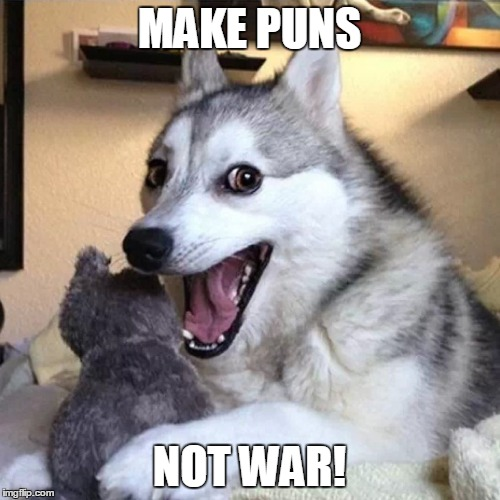MAKE PUNS NOT WAR! | made w/ Imgflip meme maker