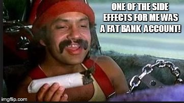mega | ONE OF THE SIDE EFFECTS FOR ME WAS A FAT BANK  ACCOUNT! | image tagged in mega | made w/ Imgflip meme maker