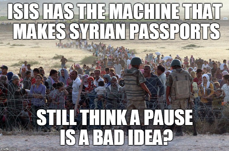 Still think a pause is a bad idea? | ISIS HAS THE MACHINE THAT MAKES SYRIAN PASSPORTS STILL THINK A PAUSE IS A BAD IDEA? | image tagged in refugee,passport control,trump,cruz,syria,isis | made w/ Imgflip meme maker