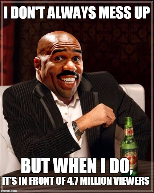Gotta feel for Steve Harvey... anyone can make a mistake, but wow... | I DON'T ALWAYS MESS UP BUT WHEN I DO, IT'S IN FRONT OF 4.7 MILLION VIEWERS | image tagged in most embarrassed man,steve harvey,miss universe 2015,miss universe,memes | made w/ Imgflip meme maker