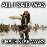 ALL I SAID WAS I HATE STAR WARS | image tagged in star wars,ahhhhhhhhhh | made w/ Imgflip meme maker
