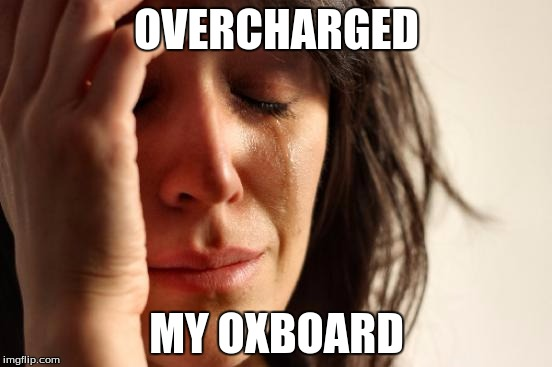 First World Problems Meme | OVERCHARGED MY OXBOARD | image tagged in memes,first world problems | made w/ Imgflip meme maker