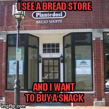 Rolling Stone Baked Pizzeria | I SEE A BREAD STORE AND I WANT TO BUY A SNACK | image tagged in bread,predestination,rock and roll,pizza | made w/ Imgflip meme maker