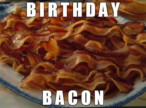 Happy Birthday Bacon | B I R T H D A Y B A C O N | image tagged in bacon plate | made w/ Imgflip meme maker