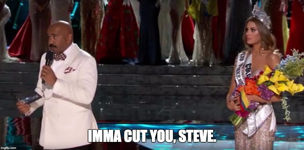 IMMA CUT YOU, STEVE. | image tagged in colombia,miss universe 2015,steve harvie,miss columbia,funny | made w/ Imgflip meme maker