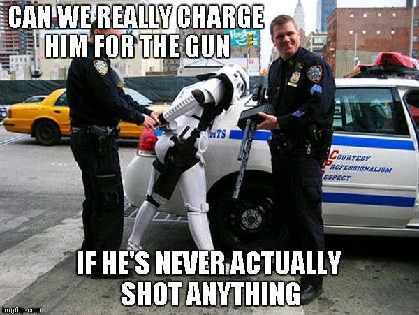 Never hitting anything might turn out to be a good thing. | CAN WE REALLY CHARGE HIM FOR THE GUN IF HE'S NEVER ACTUALLY SHOT ANYTHING | image tagged in stormtrooper arrest,memes,star wars,stormtrooper,funny,police | made w/ Imgflip meme maker