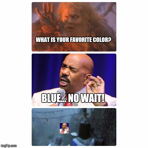 WHAT IS YOUR FAVORITE COLOR? BLUE... NO WAIT! | image tagged in steve harvey,miss universe 2015,miss universe,monty python,holy grail | made w/ Imgflip meme maker