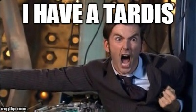 Tardis Derp | I HAVE A TARDIS | image tagged in tardis derp | made w/ Imgflip meme maker