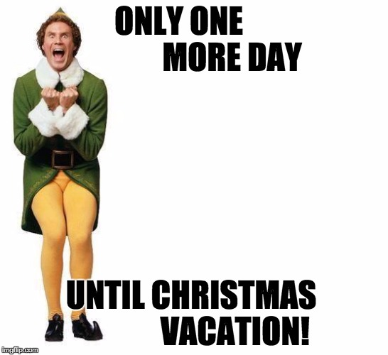 One more day until Christmas vacation!