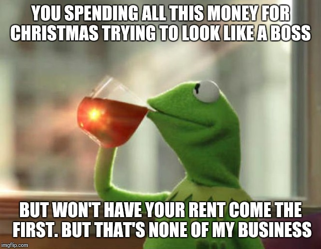 The Best Of The That S None Of My Business Kermit Meme: But Thats None Of My Business (Neutral) Latest Memes