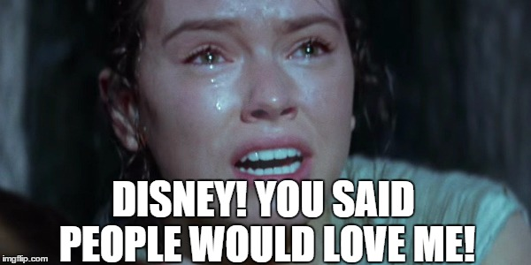 Haven't seen the movie yet...maybe I'll wait for it to go DVD... | DISNEY! YOU SAID PEOPLE WOULD LOVE ME! | image tagged in daisy ridley crying,star wars,daisy ridley,crying,woman crying,disney killed star wars | made w/ Imgflip meme maker