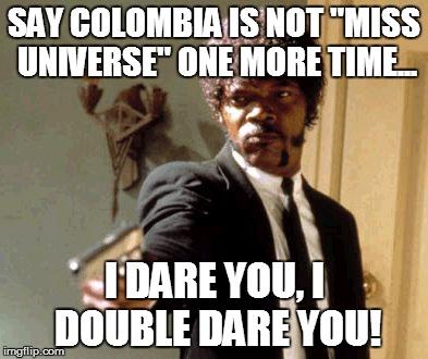 w5vs2 say that again i dare you meme imgflip,Colombia Meme