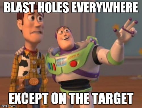 X, X Everywhere Meme | BLAST HOLES EVERYWHERE EXCEPT ON THE TARGET | image tagged in memes,x, x everywhere,x x everywhere | made w/ Imgflip meme maker