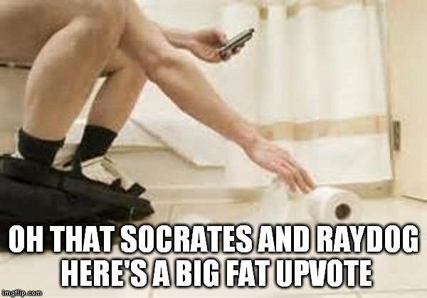 OH THAT SOCRATES AND RAYDOG HERE'S A BIG FAT UPVOTE | made w/ Imgflip meme maker