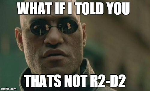 WHAT IF I TOLD YOU THATS NOT R2-D2 | image tagged in memes,matrix morpheus | made w/ Imgflip meme maker