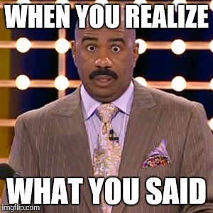 Poor steve | WHEN YOU REALIZE WHAT YOU SAID | image tagged in steve harvey,miss universe,miss universe 2015,harvey | made w/ Imgflip meme maker
