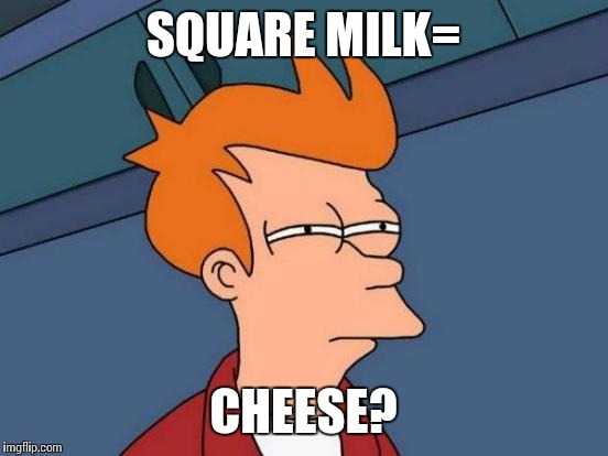 Futurama Fry Meme | SQUARE MILK= CHEESE? | image tagged in memes,futurama fry | made w/ Imgflip meme maker