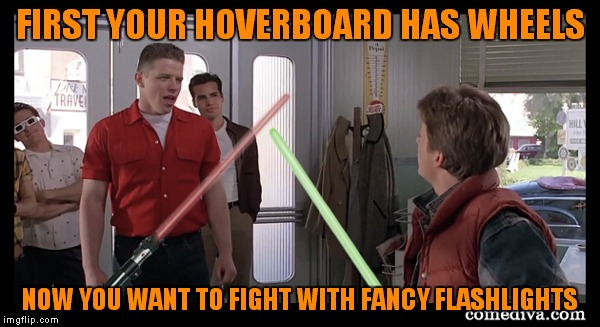 FIRST YOUR HOVERBOARD HAS WHEELS NOW YOU WANT TO FIGHT WITH FANCY FLASHLIGHTS | made w/ Imgflip meme maker