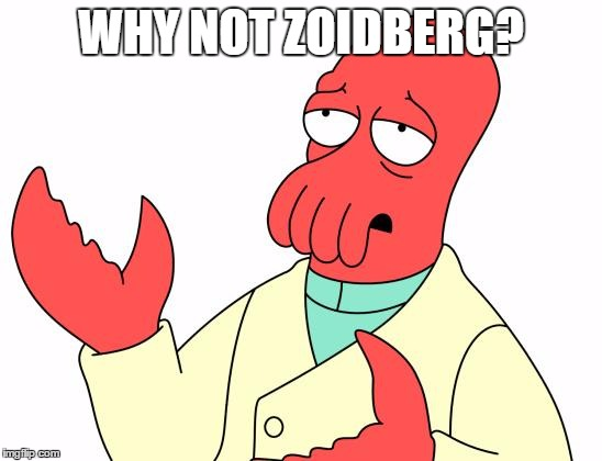 WHY NOT ZOIDBERG? | made w/ Imgflip meme maker