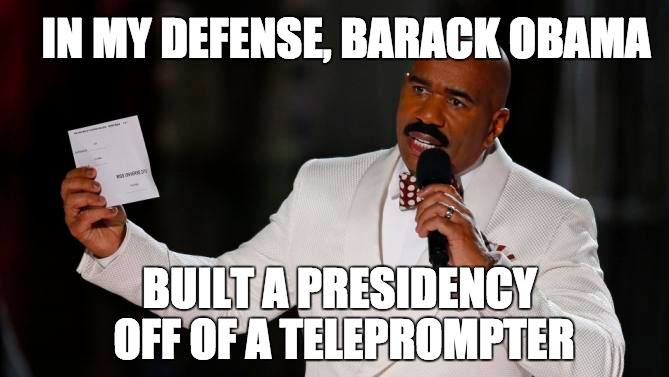 Steve Harvey is....Barack Obama | IN MY DEFENSE, BARACK OBAMA BUILT A PRESIDENCY OFF OF A TELEPROMPTER | image tagged in barack obama,steve harvey,miss universe 2015,big boobs,democrats,liberals | made w/ Imgflip meme maker