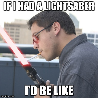 IF I HAD A LIGHTSABER I'D BE LIKE | made w/ Imgflip meme maker