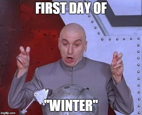 "Dr Evil Laser Meme | FIRST DAY OF ""WINTER"" 