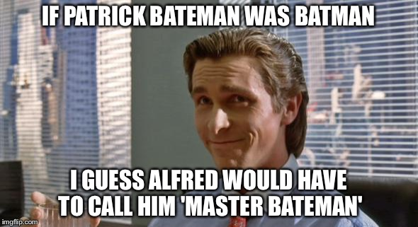 w7o14 if bateman were batman imgflip