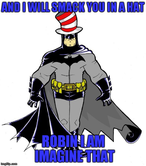 AND I WILL SMACK YOU IN A HAT ROBIN I AM IMAGINE THAT | made w/ Imgflip meme maker