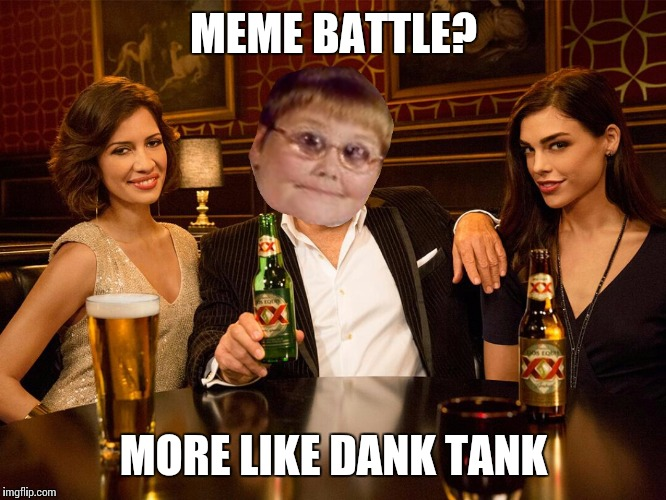 Dank swag | MEME BATTLE? MORE LIKE DANK TANK | image tagged in dank swag | made w/ Imgflip meme maker