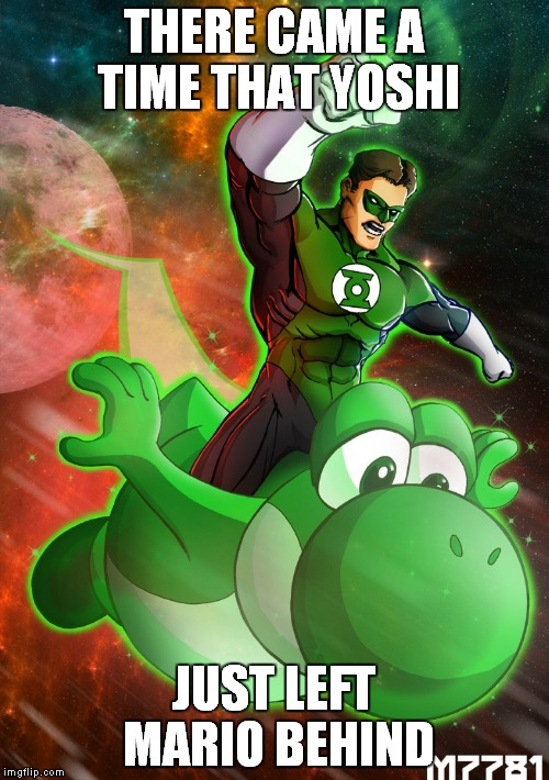Upgrade | THERE CAME A TIME THAT YOSHI JUST LEFT MARIO BEHIND | image tagged in green lantern,yoshi | made w/ Imgflip meme maker
