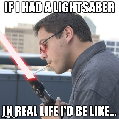 IF I HAD A LIGHTSABER IN REAL LIFE I'D BE LIKE... | made w/ Imgflip meme maker