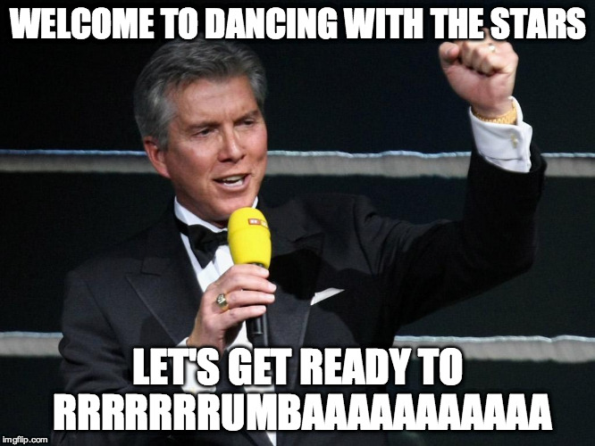 WELCOME TO DANCING WITH THE STARS LET'S GET READY TO RRRRRRRUMBAAAAAAAAAAA | made w/ Imgflip meme maker