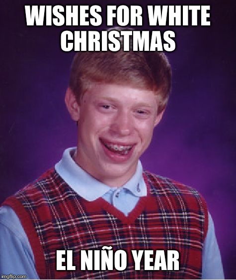 Bad Luck Brian Meme | WISHES FOR WHITE CHRISTMAS EL NIÑO YEAR | image tagged in memes,bad luck brian | made w/ Imgflip meme maker