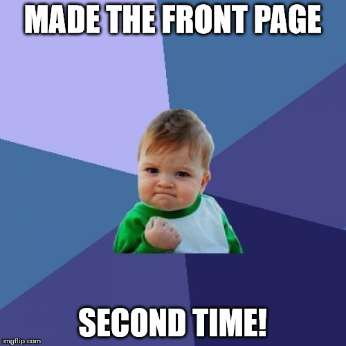 Success Kid Meme | MADE THE FRONT PAGE SECOND TIME! | image tagged in memes,success kid | made w/ Imgflip meme maker