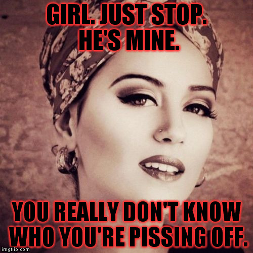 I Forsee | GIRL. JUST STOP. HE'S MINE. YOU REALLY DON'T KNOW WHO YOU'RE PISSING OFF. | image tagged in memes,i forsee | made w/ Imgflip meme maker