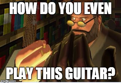 How Do you Even? | HOW DO YOU EVEN PLAY THIS GUITAR? | image tagged in heavy tf2,tf2,team fortress 2,serious,heavy | made w/ Imgflip meme maker