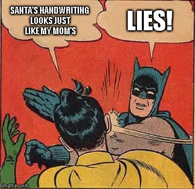 Batman Slapping Robin Meme | SANTA'S HANDWRITING LOOKS JUST LIKE MY MOM'S LIES! | image tagged in memes,batman slapping robin | made w/ Imgflip meme maker